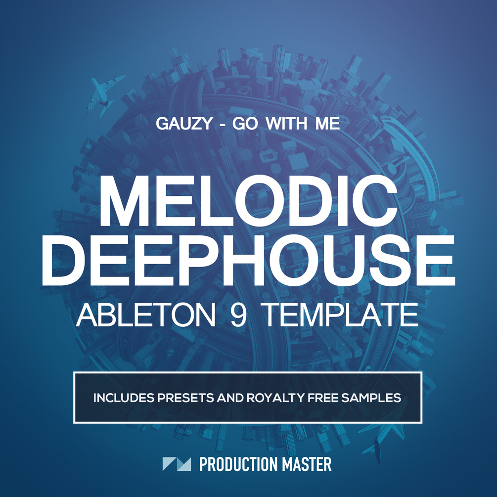 Production Master | Melodic Deep House Ableton Live Template - Gauzy - Go With Me